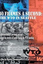 30 Frames a Second: The WTO in Seattle