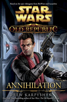 Star Wars The Old Republic Annihilation by Drew Karpyshyn